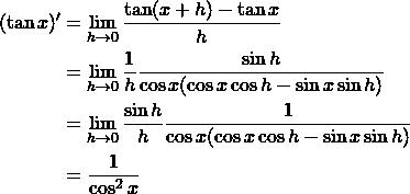 \begin{align*}(\tan x)' &= \lim_{h \to 0} \frac{\tan (x+h) - \tan x}{h}\\&= \lim_{h \to 0} \frac{1}{h}\frac{\sin h}{\cos x (\cos x \cos h - \sin x \sin h)}\\&= \lim_{h \to 0} \frac{\sin h}{h} \frac{1}{\cos x (\cos x \cos h - \sin x \sin h)}\\&= \frac{1}{\cos^2 x}\end{align*}